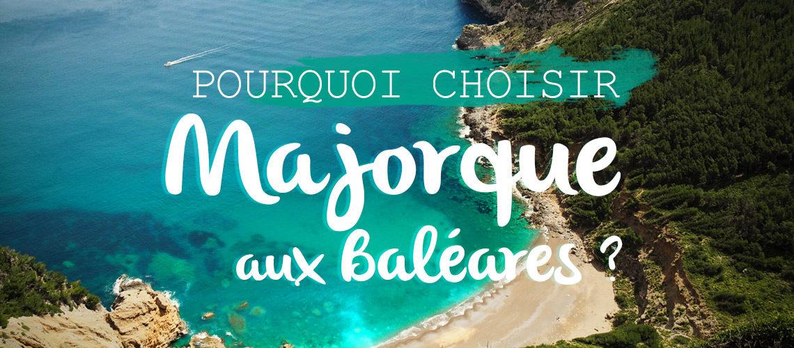5 raisons de choisir Majorque aux Baléares