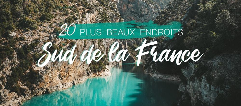 plus beaux endroits du Sud de la France 20 idées voyage
