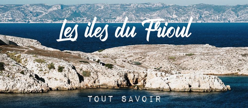 visiter Marseille îles du Frioul FAQ
