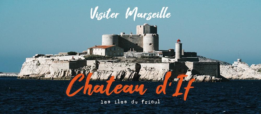 Comment visiter le château d'If en week-end Marseille